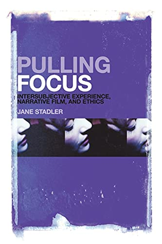 9781441163028: Pulling Focus: Intersubjective Experience, Narrative Film, and Ethics