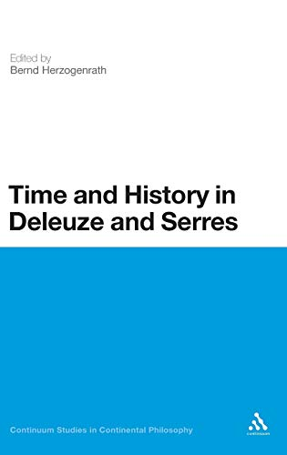 9781441163868: Time and History in Deleuze and Serres (Continuum Studies in Continental Philosophy)