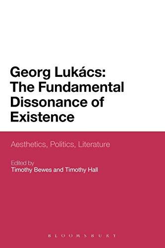 9781441164674: Georg Lukacs: The Fundamental Dissonance of Existence: Aesthetics, Politics, Literature