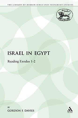 Israel in Egypt: Reading Exodus 1-2 (The Library of Hebrew Bible/Old Testament Studies): ...