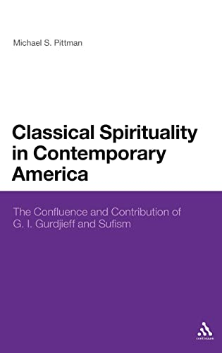 9781441165237: Classical Spirituality in Contemporary America: The Confluence and Contribution of G.I. Gurdjieff and Sufism