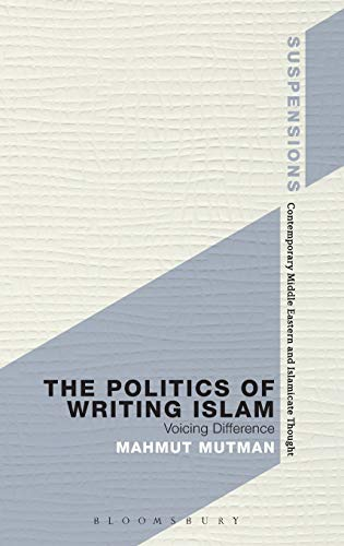 The Politics of Writing Islam: Voicing Difference (Suspensions: Contemporary Middle Eastern and ...