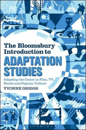 9781441166142: The Bloomsbury Introduction to Adaptation Studies: Adapting the Canon in Film, TV, Novels and Popular Culture