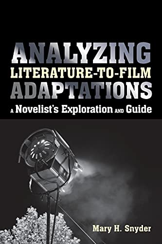 Analyzing Literature-to-Film Adaptations: A Novelist's Exploration and Guide: Snyder, Mary H.