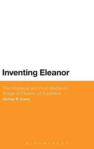 9781441169006: Inventing Eleanor: The Medieval and Post-Medieval Image of Eleanor of Aquitaine