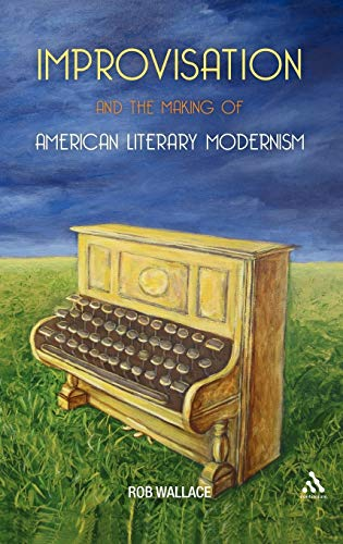 9781441169464: Improvisation and the Making of American Literary Modernism