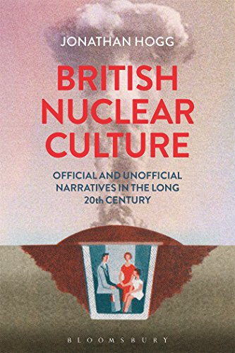 9781441169761: British Nuclear Culture: Official and Unofficial Narratives in the Long 20th Century
