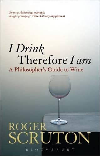 9781441170675: I Drink Therefore I Am: A Philosopher's Guide to Wine