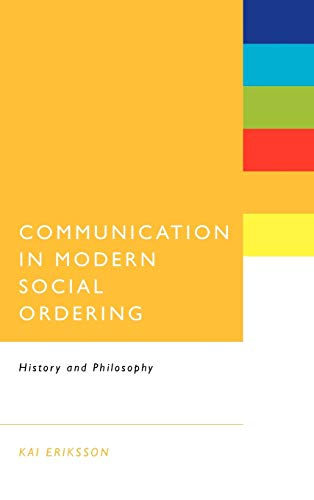 Communication in Modern Social Ordering: History and Philosophy: Eriksson, Kai