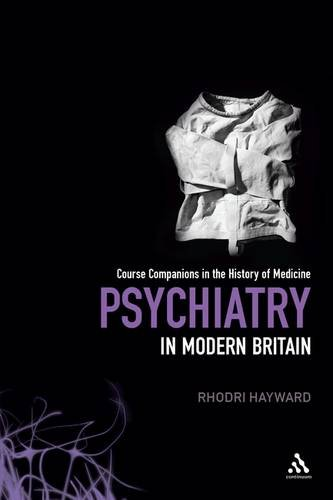 9781441171474: Psychiatry in Modern Britain (Course Companions in the History of Medicine)