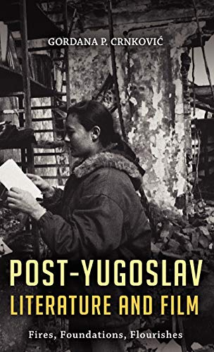 9781441171771: Post-Yugoslav Literature and Film: Fires, Foundations, Flourishes