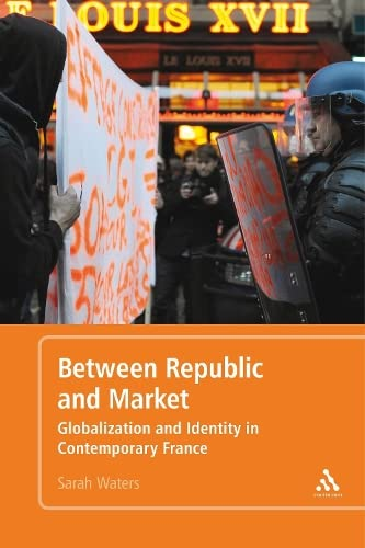 9781441172082: Between Republic and Market: Globalization and Identity in Contemporary France