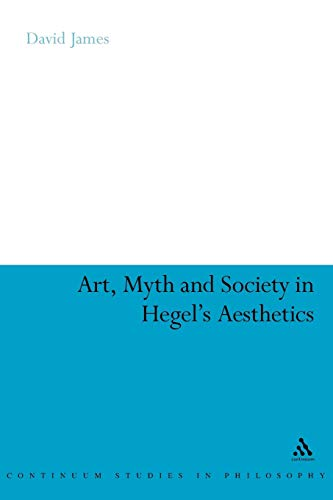 9781441172105: Art, Myth and Society in Hegel's Aesthetics (Continuum Studies in Philosophy)