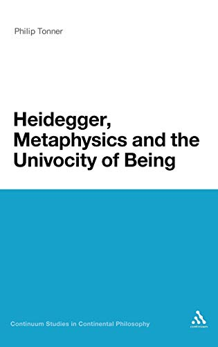 9781441172297: Heidegger, Metaphysics and the Univocity of Being (Continuum Studies in Continental Philosophy)