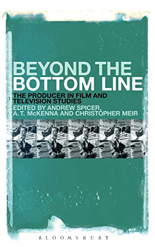 9781441172365: Beyond the Bottom Line: The Producer in Film and Television Studies