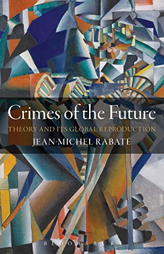 9781441172877: Crimes of the Future: Theory and its Global Reproduction
