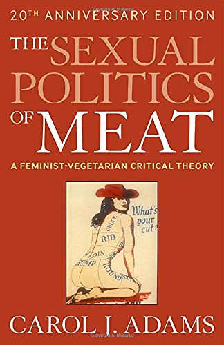 The Sexual Politics of Meat: A Feminist-vegetarian Critical Theory, 20th Anniversary Edition (1441173285) by Carol J. Adams