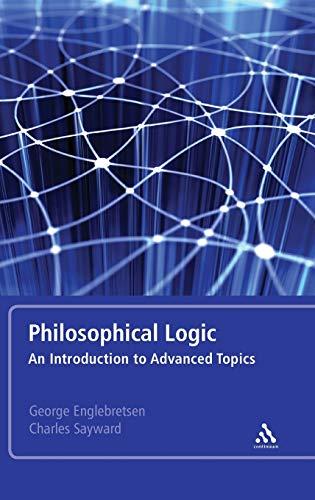 Philosophical Logic: An Introduction to Advanced Topics: Englebretsen, George; Sayward, Charles