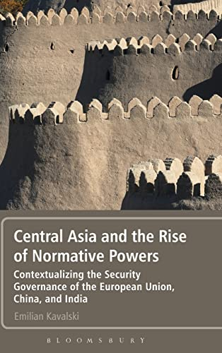 9781441173881: Central Asia and the Rise of Normative Powers: Contextualizing the Security Governance of the European Union, China, and India