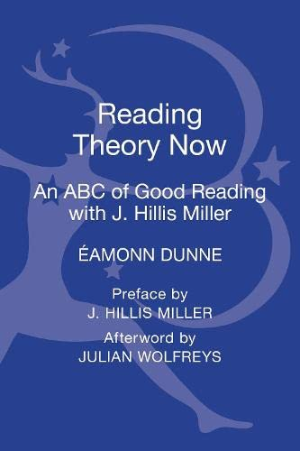 9781441174581: Reading Theory Now: An ABC of Good Reading with J. Hillis Miller