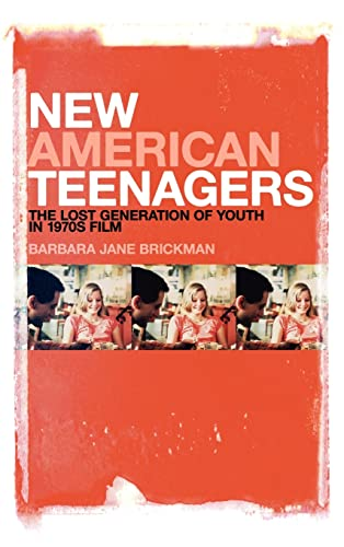 New American Teenagers: the Lost Generation of Youth in 1970s Film: Brickman, Barbara Jane