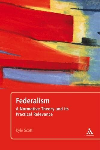 9781441177148: Federalism: A Normative Theory and its Practical Relevance