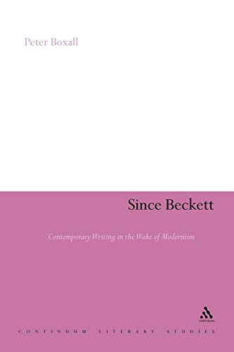 9781441178138: Since Beckett: Contemporary Writing in the Wake of Modernism (Continuum Literary Studies)