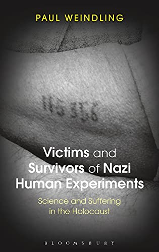 9781441179906: Victims and Survivors of Nazi Human Experiments: Science and Suffering in the Holocaust