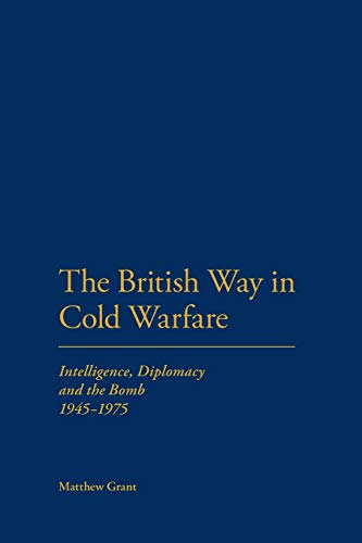 9781441179951: British Way in Cold Warfare: Intelligence, Diplomacy and the Bomb 1945-1975