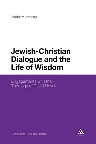 9781441180636: Jewish-Christian Dialogue and the Life of Wisdom: Engagements with the Theology of David Novak (Continuum Religious Studies)