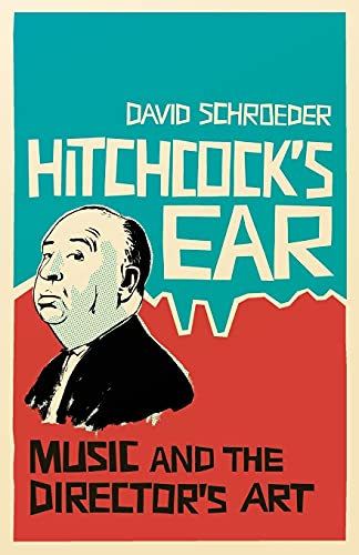 Hitchcock's Ear: Music and the Director's Art: David Schroeder