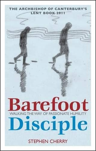 9781441182869: Barefoot Disciple: Walking the Way of Passionate Humility: Walking the Way of Passionate Humility -- The Archbishop of Canterbury's Lent Book 2011