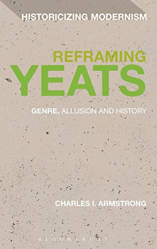 9781441183163: Reframing Yeats: Genre, Allusion and History (Historicizing Modernism)
