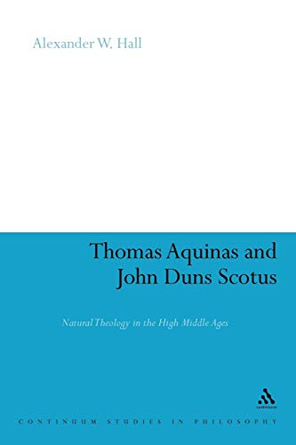 9781441184085: Thomas Aquinas & John Duns Scotus: Natural Theology in the High Middle Ages (Continuum Studies in Philosophy)