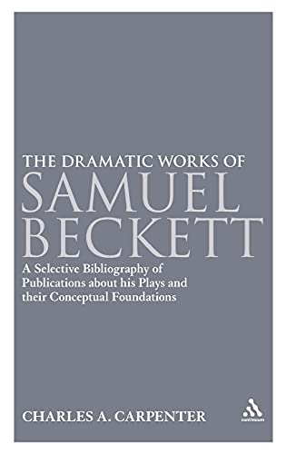 The Dramatic Works of Samuel Beckett: A Selective Bibliography of Publications About His Plays and ...