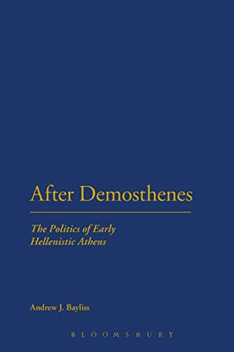 9781441184962: After Demosthenes: The Politics of Early Hellenistic Athens