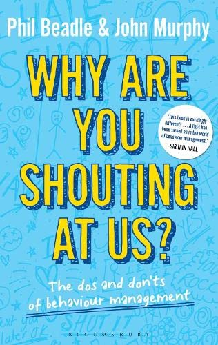 9781441185150: Why are you shouting at us?: The Dos and Don'ts of Behaviour Management