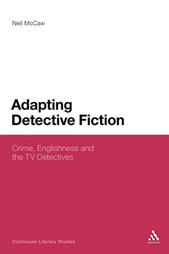 9781441186171: Adapting Detective Fiction: Crime, Englishness and the TV Detectives (Continuum Literary Studies)