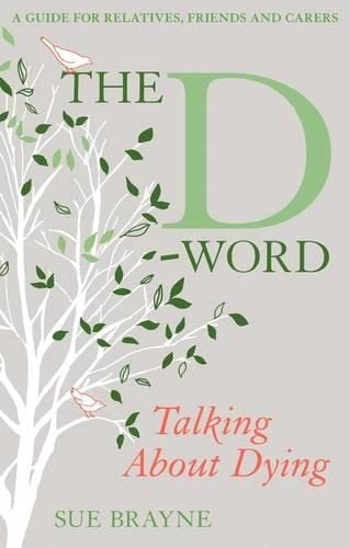 9781441186799: The D-Word: Talking about Dying: A Guide for Relatives, Friends and Carers