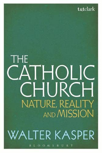 The Catholic Church: Nature, Reality and Mission: Kasper, Walter