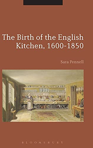 The Birth of the English Kitchen, 1600-1850: Sara Pennell (author),