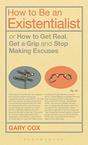 9781441188434: How to Be an Existentialist: or How to Get Real, Get a Grip and Stop Making Excuses