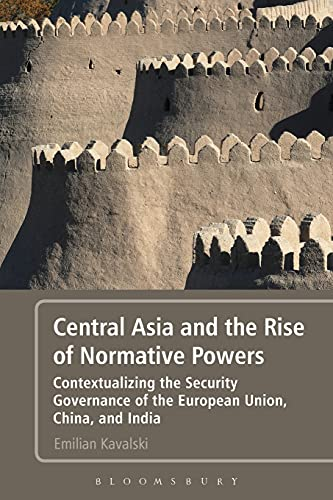 9781441189738: Central Asia and the Rise of Normative Powers: Contextualizing the Security Governance of the European Union, China, and India