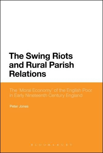 9781441191984: The Swing Riots and Rural Parish Relations: The 'Moral Economy' of the English Poor in Early Nineteenth-Century England