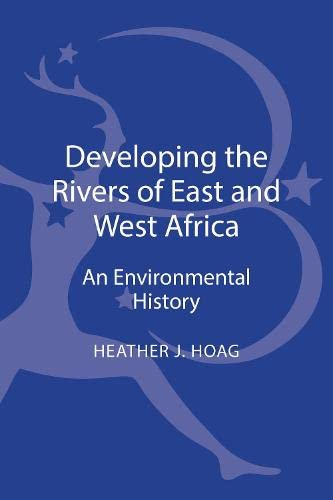 9781441192370: Developing the Rivers of East and West Africa: An Environmental History