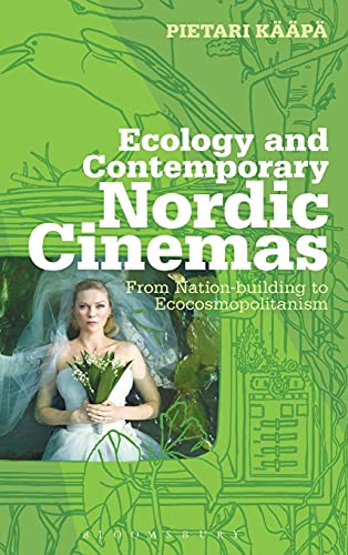 9781441192790: Ecology and Contemporary Nordic Cinemas: From Nation-building to Ecocosmopolitanism (Topics and Issues in National Cinema)