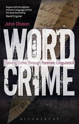Wordcrime: Solving Crime Through Forensic Linguistics: Olsson, John