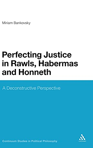 9781441195418: Perfecting Justice in Rawls, Habermas and Honneth: A Deconstructive Perspective (Bloomsbury Studies in Political Philosop)