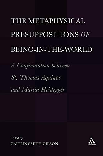 9781441195951: The Metaphysical Presuppositions of Being-in-the-World: A Confrontation Between St. Thomas Aquinas and Martin Heidegger