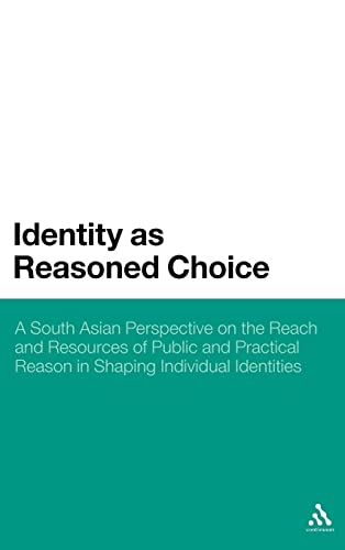 9781441196576: Identity as Reasoned Choice: A South Asian Perspective on The Reach and Resources of Public and Practical Reason in Shaping Individual Identities